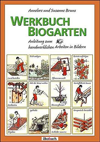 Werkbuch Biogarten: Anleitung zum handwerklichen Arbeiten in: Bruns, Annelore, Bruns,