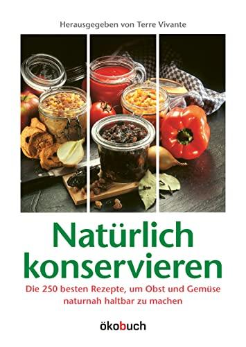 9783936896107: Natürlich konservieren: Die 250 besten Rezepte, um Gemüse und Obst möglichst naturbelassen haltbar zu machen
