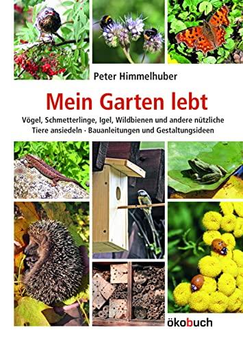 9783936896565: Mein Garten lebt: Vögel, Schmetterlinge, Igel, Wildbienen und andere nützliche Tiere ansiedeln. Bauanleitungen und Gestaltungsideen
