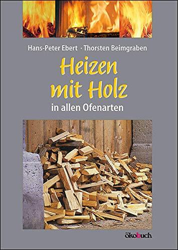 9783936896619: Heizen mit Holz in allen Ofenarten