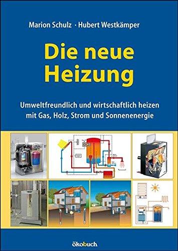 9783936896633: Die neue Heizung: umweltfreundlich und wirtschaftlich, mit Gas, Holz, Strom und Sonne
