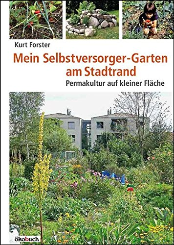 9783936896725: Mein Selbstversorger-Garten am Stadtrand: Permakultur auf kleiner Fläche