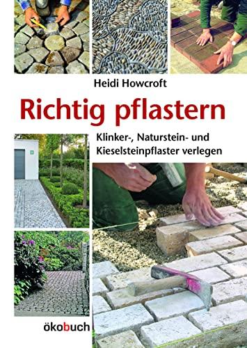 Richtig pflastern: Klinker-, Naturstein- und Kieselsteinpflaster verlegen: Heidi Howcroft