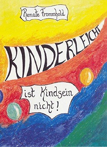 Kinderleicht ist Kindsein nicht! Ein Vorlesebuch für große Kinder. - Frommhold, Renate