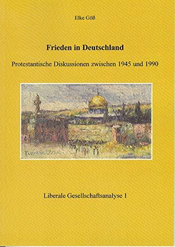 9783936904307: Frieden in Deutschland: Protestantische Diskussionen zwischen 1945 und 1990. Liberale Gesellschaftsanalyse Band 1