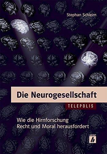 Die Neurogesellschaft (TELEPOLIS) : Wie die Hirnforschung Recht und Moral herausfordert - Stephan Schleim