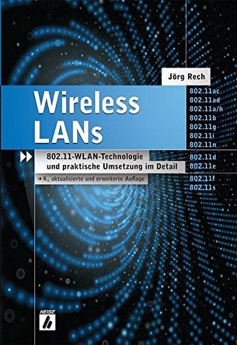 Wireless LANs: 802.11-WLAN-Technologie und praktische Umsetzung im Detail: Jorg Rech