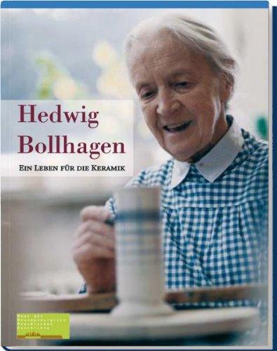 Hedwig Bollhagen: Ein Leben für die Keramik - Gorka-Reimus, Gudrun