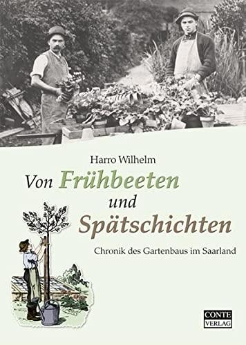 9783936950526: Von Frühbeeten und Spätschichten: Chronik des Gartenbaus im Saarland