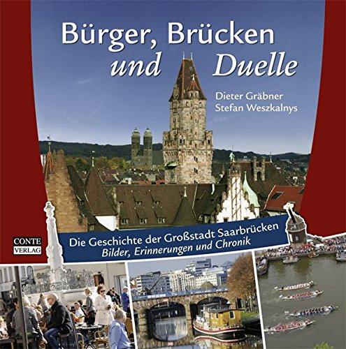 Bürger, Brücken und Duelle: Die Geschichte der Großstadt Saarbrücken - Bilder,...
