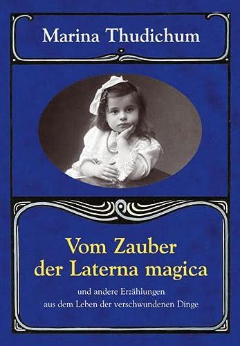 9783936953008: Vom Zauber der Laterna magica: Und andere Erzählungen aus dem Leben der verschwundenen Dinge (Livre en allemand)