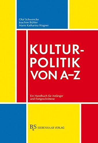 9783936962413: Kulturpolitik von A-Z: Ein Handbuch für Anfänger und Fortgeschrittene