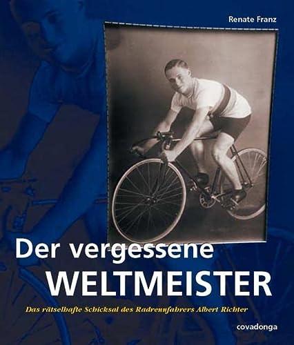 9783936973341: Der vergessene Weltmeister. Das rätselhafte Schicksal des Radrennfahrers Albert Richter