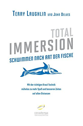9783936973471: Total Immersion: Schwimmen nach Art der Fische: Mit der richtigen Kraul-Technik mühelos zu mehr Spaß und besseren Zeiten auf allen Distanzen
