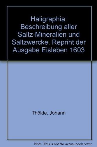 9783936980035: Haligraphia: Beschreibung aller Saltz-Mineralien und Saltzwercke. Reprint der Ausgabe Eisleben 1603