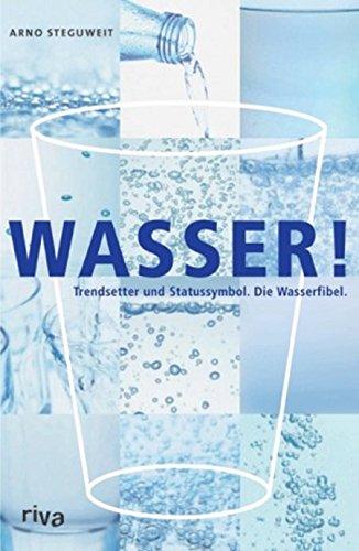 9783936994148: Wasser!: Trendsetter und Statussymbol. Der Mineralwasser-Guide
