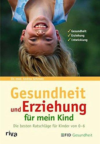 9783936994186: Gesundheit und Erziehung fuer mein Kind Die besten Ratschlaege fuer Kinder von 0 - 6
