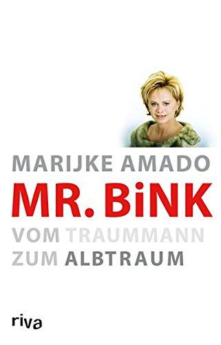 Mr. Bink: Vom Traummann zum Albtraum [Gebundene Ausgabe] Marijke Amado (Autor): Marijke Amado