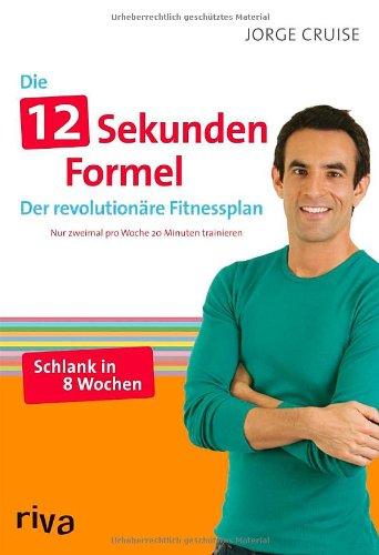 9783936994926: Nur 12 Sekunden!: Der revolutionäre Fitnessplan für einen schönen Körper