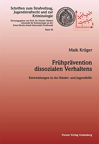 Frühprävention dissozialen Verhaltens : Entwicklungen in der Kinder- und Jugendhilfe - Maik Krüger