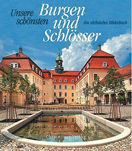9783937025049: Unsere schönsten Burgen und Schlösser: Ein sächsisches Bilderbuch