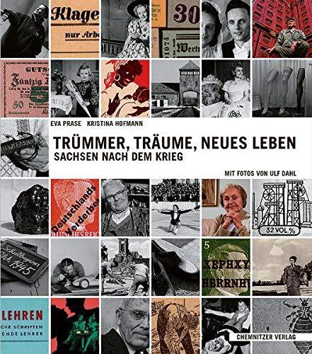 Trümmer, Träume, neues Leben - Sachsen nach: Prase, Eva; Hofmann,