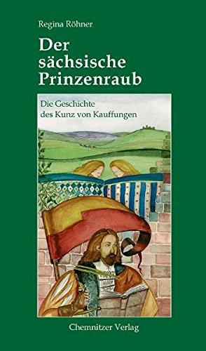 9783937025254: Der sächsische Prinzenraub: Die Geschichte des Kunz von Kauffungen