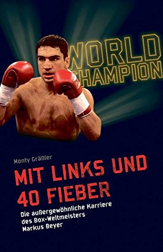 9783937025483: Mit links und 40 Fieber: Die außergewöhnliche Karriere des Box- Weltmeisters Markus Beyer