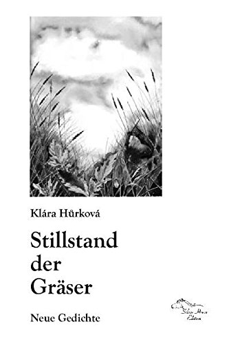 Stillstand der Gräser: Neue Gedichte: Hurkov�, Kl�ra