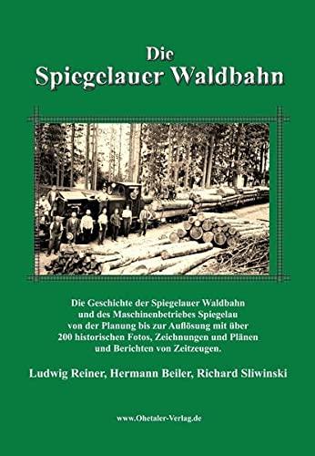 9783937067148: Die Spiegelauer Waldbahn: Die Geschichte der Spiegelauer Waldbahn und des Maschinenbetriebes Spiegelau von der Planung bis zur Aufl�sung mit �ber 200 ... und Pl�nen und Berichten von Zeitzeugen.
