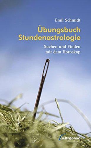 Übungsbuch Stundenastrologie: Suchen und Finden mit dem Horoskop [Gebundene Ausgabe] Emil ...