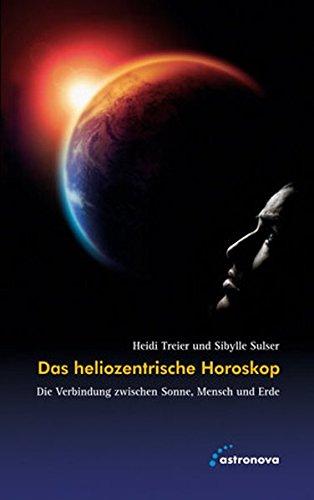 9783937077444: Das heliozentrische Horoskop: Die Verbindung zwischen Sonne, Mensch und Erde