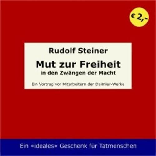 Mut zur Freiheit.: Steiner, Rudolf