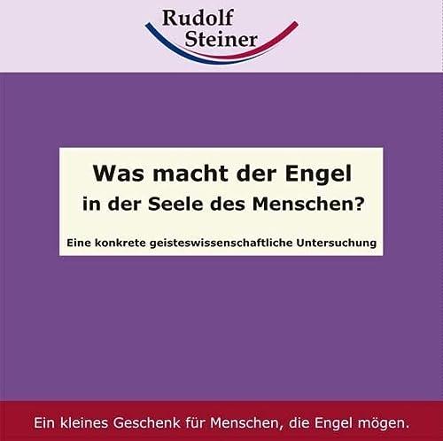 Was macht der Engel in der Seele des Menschen? Eine konkrete geistesw.(9.10.18): Steiner, Rudolf
