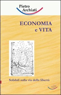 9783937078908 - Pietro Archiati: Economia e vita. Solidali sulla via della libertà - Libro