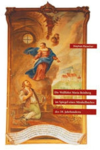 Die Wallfahrt Maria Beinberg im Spiegel eines Mirakelbuches des 18.Jahrhunderts: Stephan Rauscher
