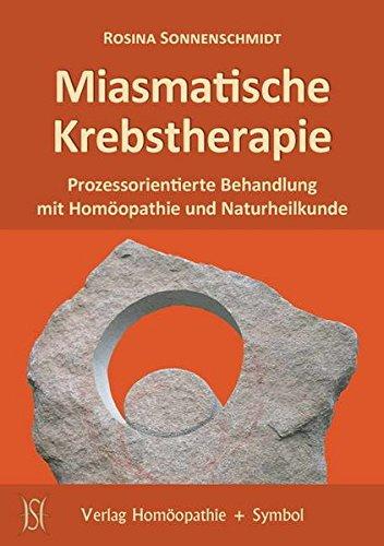 Miasmatische Krebstherapie: Prozessorientierte Behandlung mit Homöopathie und: Rosina Sonnenschmidt