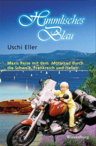 9783937101965: Himmlisches Blau: Maxis Reise mit dem Motorrad durch die Schweiz, Frankreich und Italien