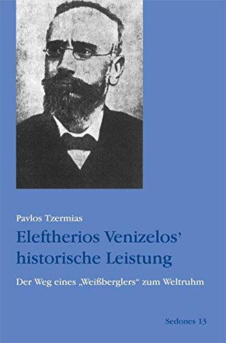 9783937108209: Eleftherios Venizelos' historische Leistung: Der Weg eines