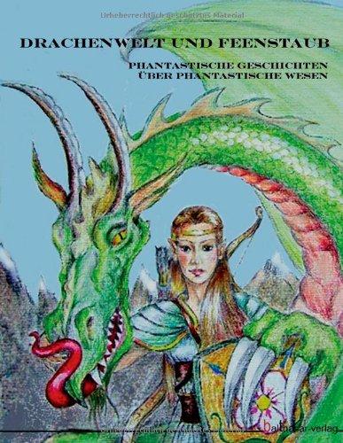 9783937134406: Drachenwelt und Feenstaub: Phantastische Geschichten über phantastische Wesen
