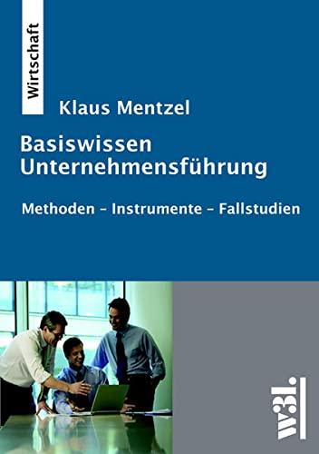 9783937137438: Basiswissen Unternehmensführung: Methoden - Instrumente - Fallstudien