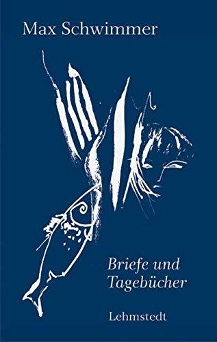 Briefe und Tagebücher: Max Schwimmer