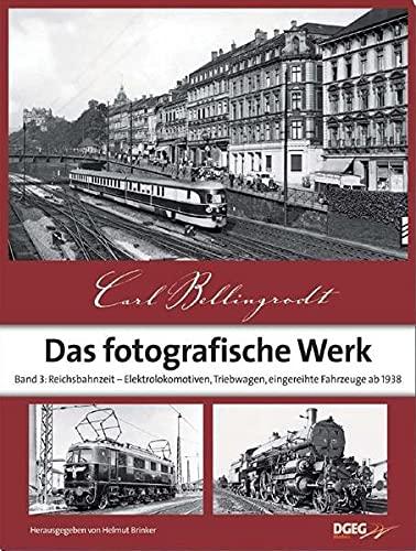 9783937189734: Das fotografische Werk 03: Reichsbahnzeit - Elektrolokomotiven, Triebwagen, eingereihte Fahrzeuge ab 1938