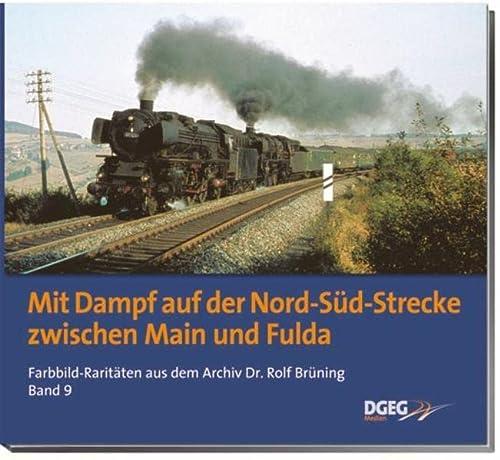 9783937189826: Mit Dampf auf der Nord-Süd-Strecke zwischen Main und Fulda: Farbbildraritäten aus dem Archiv Dr. Rolf Brüning, Band 9