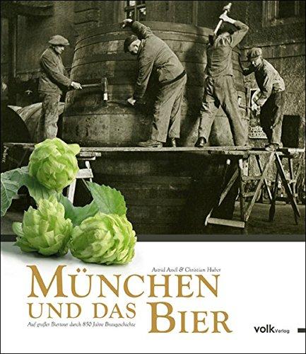 9783937200590: München und das Bier: Auf großer Biertour durch 850 Jahre Braugeschichte
