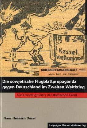 9783937209340: Die sowjetische Flugblattpropaganda gegen Deutschland im Zweiten Weltkrieg: die Frontflugblätter der Baltischen Front (Frontflugblätter im Osten)