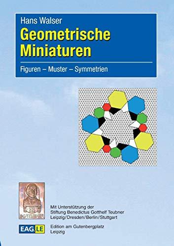Geometrische Miniaturen: Figuren - Muster - Symmetrien: Walser, Hans