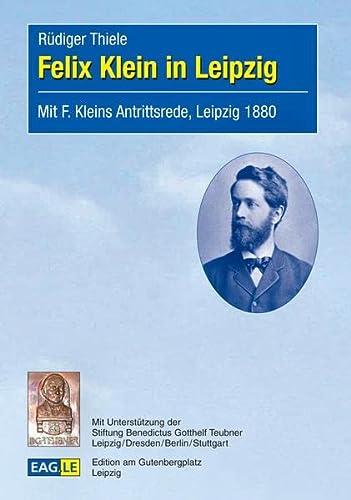 9783937219479: Felix Klein in Leipzig: Mit F. Kleins Antrittsrede, Leipzig 1880