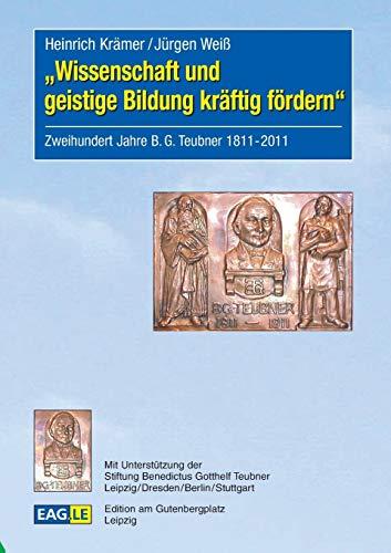 9783937219509: Wissenschaft und geistige Bildung kräftig fördern: Zweihundert Jahre B.G.Teubner 1811-2011