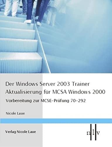 Der Windows Server 2003 Trainer . Aktualisierung für MCSA Windows 2000: Nicole Laue